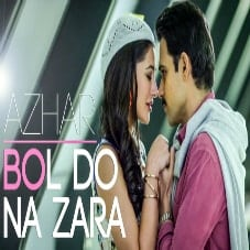 Bol Do Na Zara Lyrics - Azhar